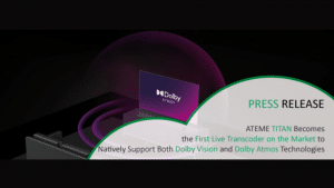 ATEME TITAN Becomes the First Live Transcoder to Natively Support Both Dolby Vision and Dolby Atmos Technologies