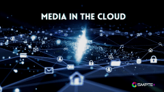 SMPTE+ Event Will Explore Critical Considerations as M&E Industry Continues Migration Into the Cloud