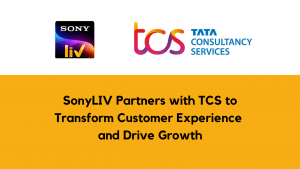 SonyLIV Enters into Strategic Partnership with TCS to Transform Customer Experience and Drive Growth