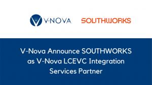 V-Nova Announce SOUTHWORKS as V-Nova LCEVC Integration Services Partner