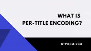 What is Per-Title Encoding?
