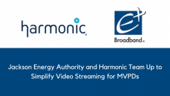 Jackson Energy Authority and Harmonic Team Up to Simplify Video Streaming for MVPDs