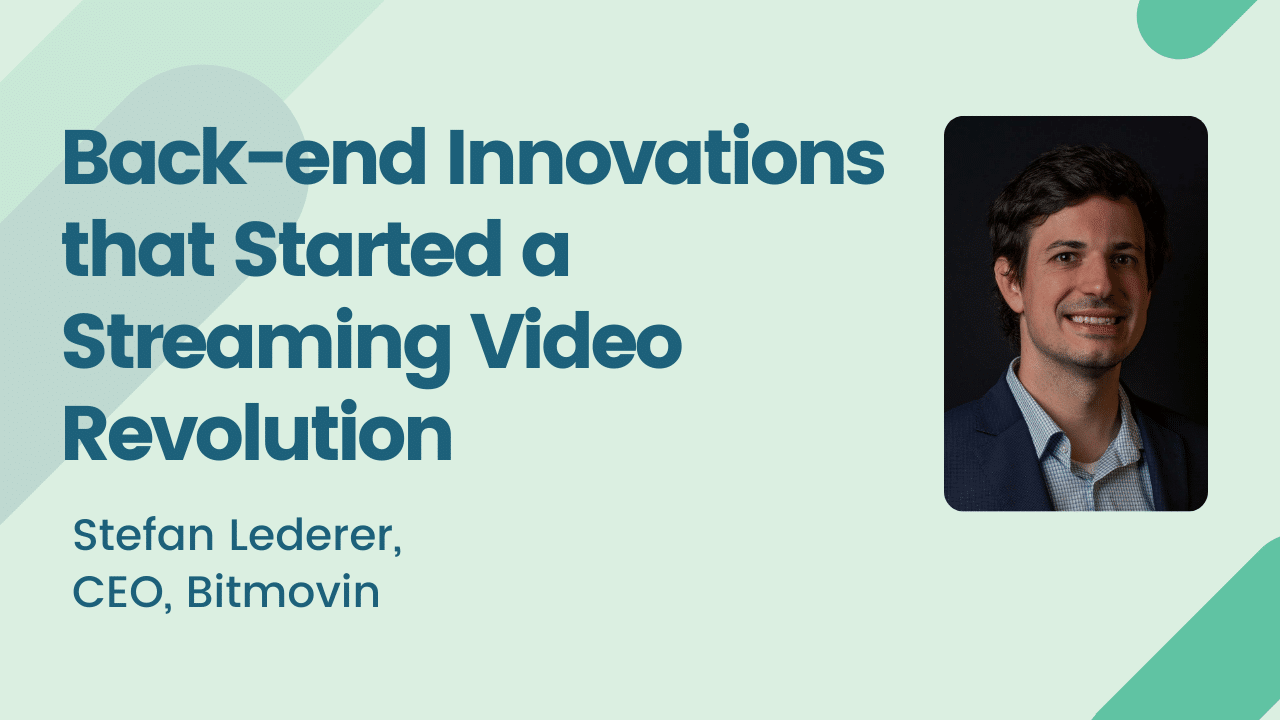 Back-end Innovations That Started a Streaming Video Revolution
