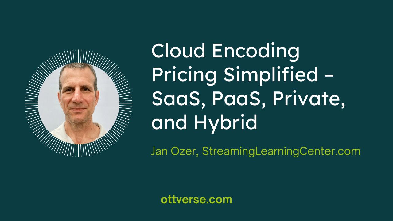 Cloud Encoding Pricing Simplified – SaaS, PaaS, Private, and Hybrid