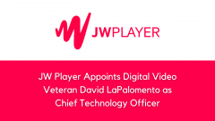 JW Player Appoints Digital Video Veteran David LaPalomento as Chief Technology Officer