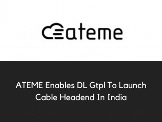ATEME Enables DL Gtpl To Launch Cable Headend In India
