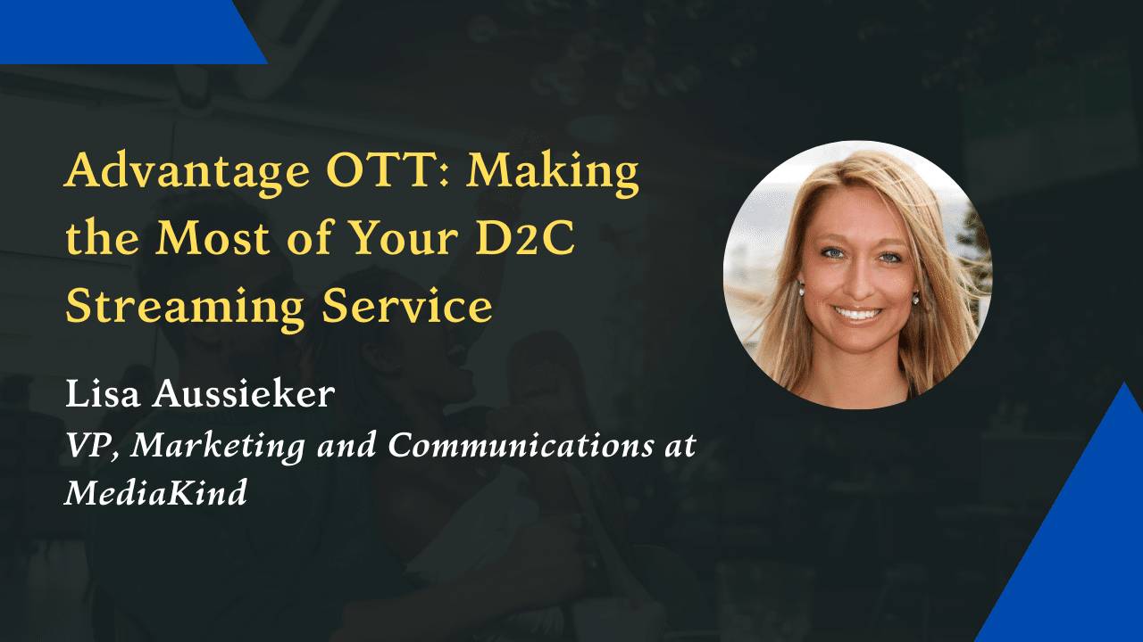 Advantage OTT: Making the Most of Your D2C Streaming Service