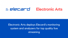 Electronic Arts deploys Elecard's monitoring system and analyzers for top quality live streaming