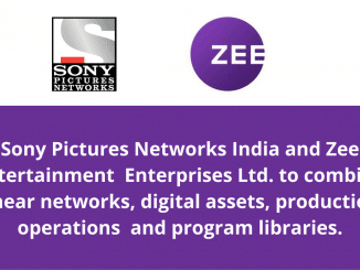 Sony Pictures Networks India and Zee Entertainment Enterprises Ltd. to combine both companies linear networks digital assets production operations and program libraries.