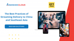 The Best Practices of Streaming Delivery to China and Southeast Asia