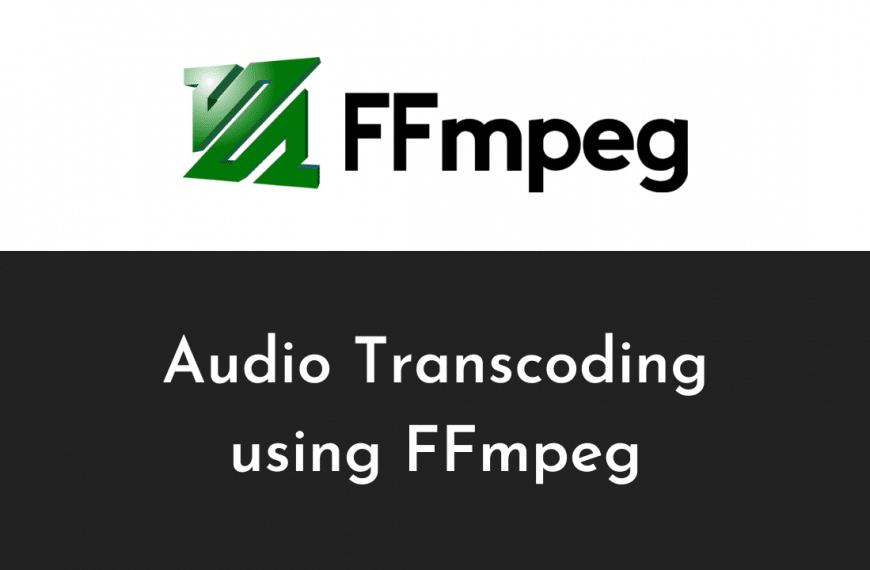Audio Transcoding using FFmpeg – Change Audio Codecs using FFmpeg Easily