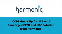 ICCDS Gears Up for 10G with Converged FTTH and HFC Solution from Harmonic