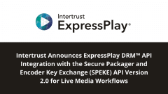 Intertrust Announces ExpressPlay DRM™ API Integration with the Secure Packager and Encoder Key Exchange (SPEKE) API Version 2.0 for Live Media Workflows