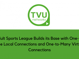 Adult Sports League Builds its Base with One-to-One Local Connections with TVU Networks