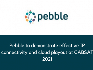 Pebble to demonstrate effective IP connectivity and cloud playout at CABSAT 2021 1