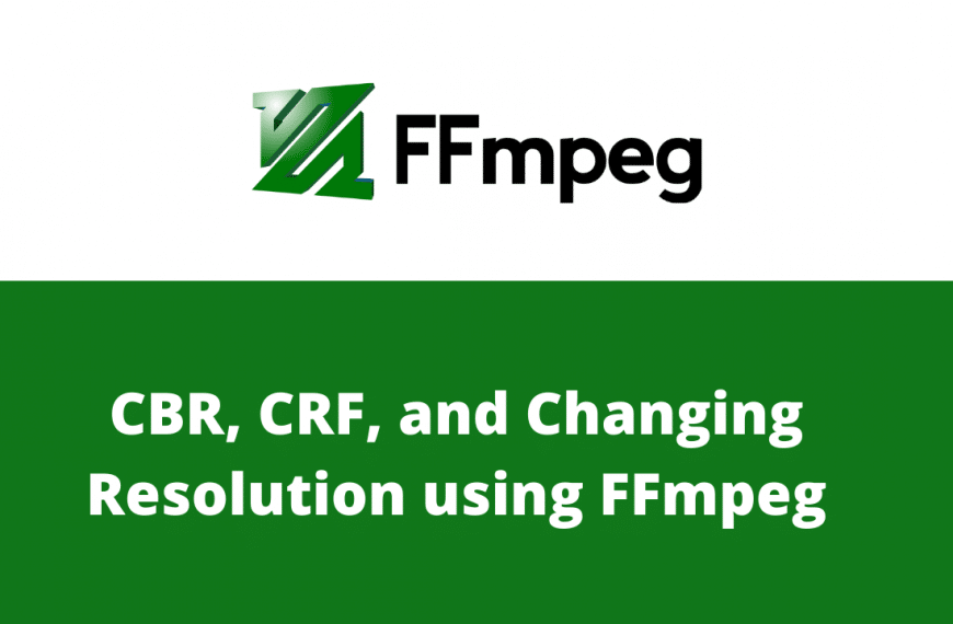 CBR, CRF, and Changing Resolution using FFmpeg